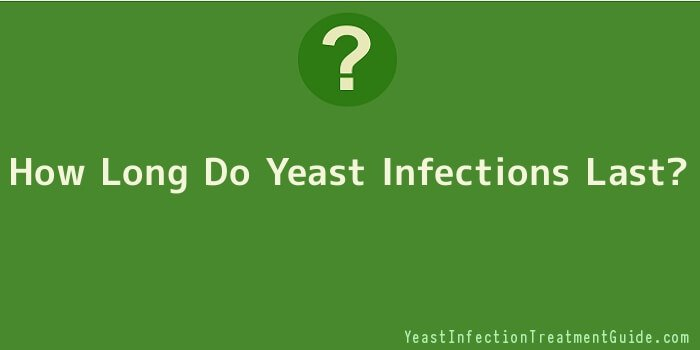 How Long Do Yeast Infections Last