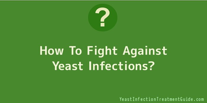 How To Fight Against Yeast Infections