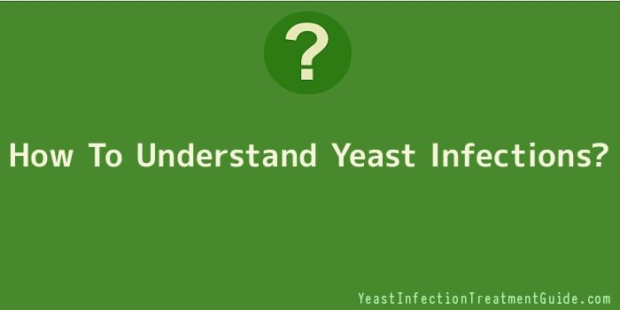 How To Understand Yeast Infections