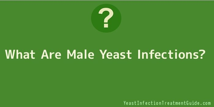 What Are Male Yeast Infections
