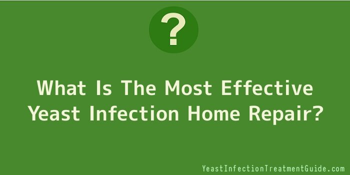What Is The Most Effective Yeast Infection Home Repair