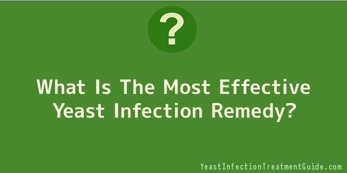 What Is The Most Effective Yeast Infection Remedy