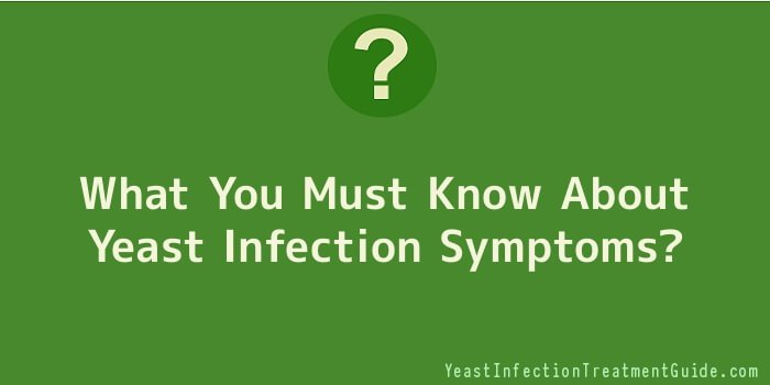 What You Must Know About Yeast Infection Symptoms