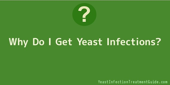 Why Do I Get Yeast Infections
