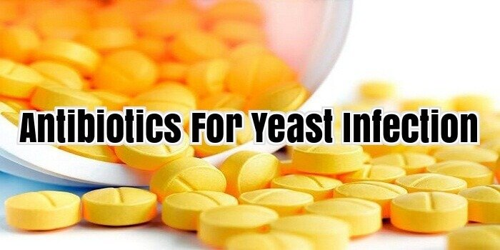 Antibiotics For Yeast Infection